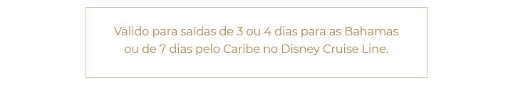 Válido para saídas de 3 ou 4 dias para as Bahamas ou de 7 dias pelo Caribe no Disney Cruise Line.